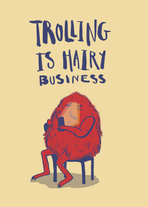 Trolling Is Hairy Business