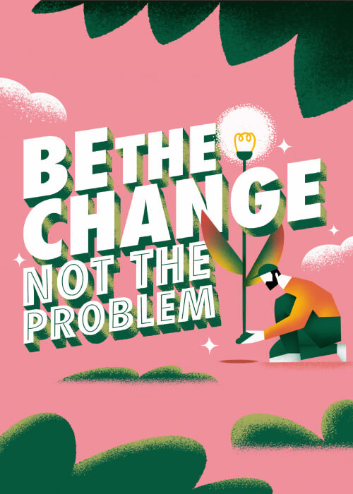 Be The Change, Not The Problem