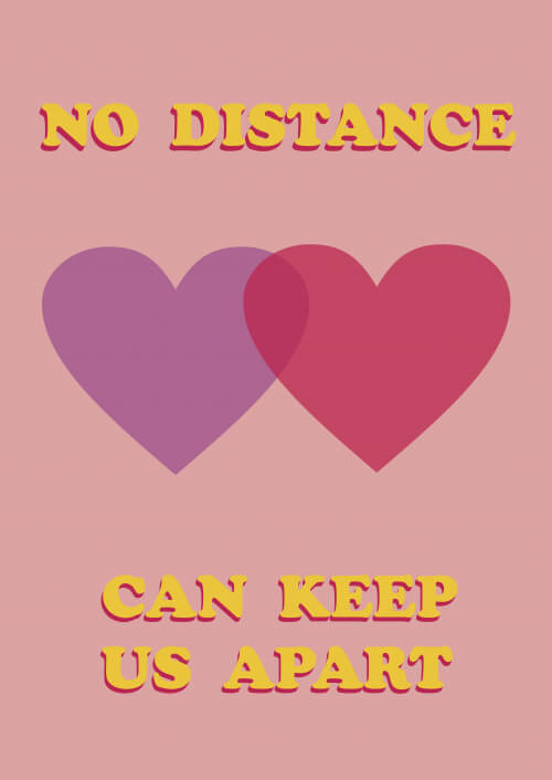 No Distance Can Keep Us Apart