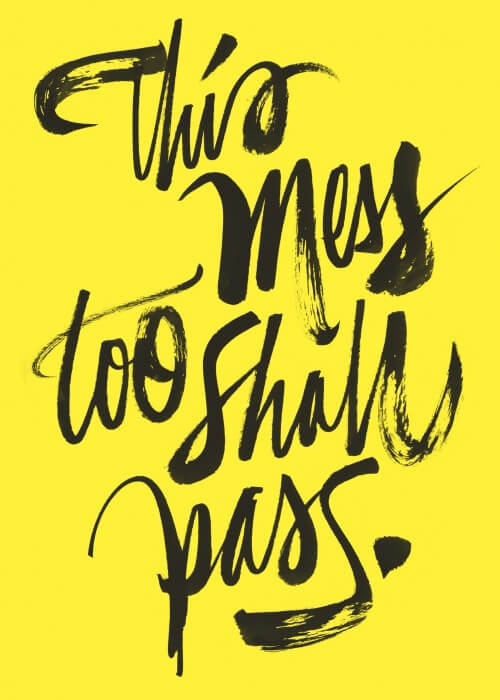 This Mess Too Shall Pass