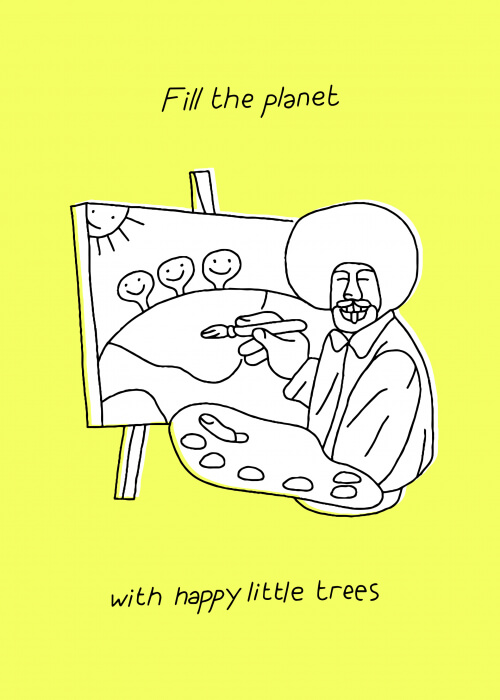 Fill The Planet With Happy Little Trees